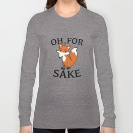 Oh, For Fox Sake Long Sleeve T-shirt