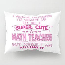 A Super cute Math Teacher Pillow Sham