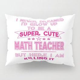 A Super cute Math Teacher Pillow Sham