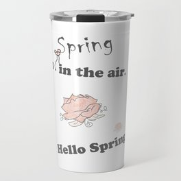 Spring-is-in-the-air, Hello-spring, Spring-quotes, pink-rose, flowers floral pinkwhite society6 Travel Mug