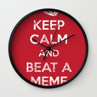meme Wall Clocks featuring Keep Calm and Beat a Meme to Death by Jonah Makes Artstuff