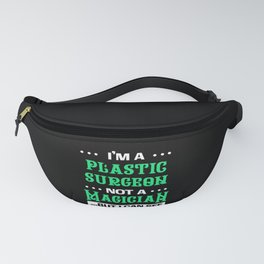 Plastic Surgeon Not A Magician Cosmetic Surgery Gift Fanny Pack
