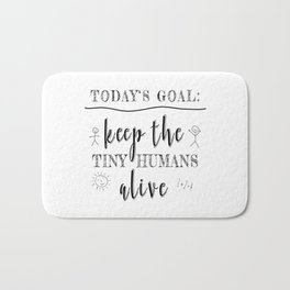 Teacher Today's Goal Keep the Tiny Humans Alive Funny Gift Bath Mat