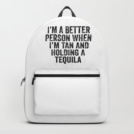 I'm a better person when I'm tan and holding a Tequila. A drinkers quote Backpack