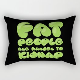 Fat People are Harder to Kidnap Rectangular Pillow