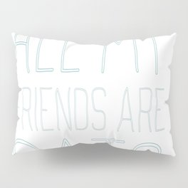 All My Friends Are Cats Pillow Sham
