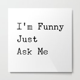 Type Set For the Comedian Or Sarcastic One - I'm Funny Just Ask Me Metal Print