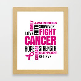 Breast Cancer Fight Strength Faith Support Hope Love Family Believe Survivor Framed Art Print
