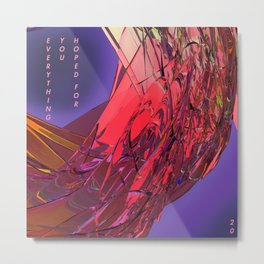 EVERYTHING YOU HOPED FOR Metal Print