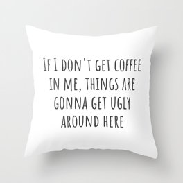 If I Don't Get Coffee Throw Pillow