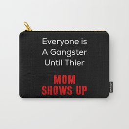 Everyone's A Gangster Until Thier MOM Show Up Carry-All Pouch