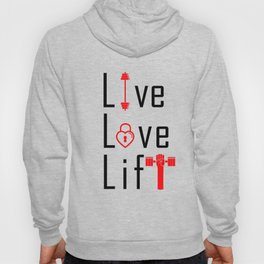 Live Love Lift Inspirational Life Motivating Quote Hoody