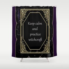 Keep Calm and Practice Witchcraft Shower Curtain