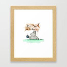 But first, coffee. Perfect for all you caffeine lovers. Framed Art Print