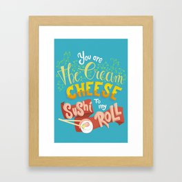 You are the Cream Cheese to my Sushi Roll Framed Art Print