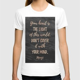Your heart is the light of this world. Don't cover it with your mind. Mooji T-shirt