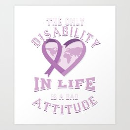 Awareness Survivor Pancreatic Cancer Fighter The Only Disability In Life Is A Bad Attitude Gift Art Print