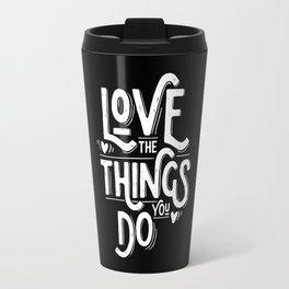 Love the things you do Travel Mug