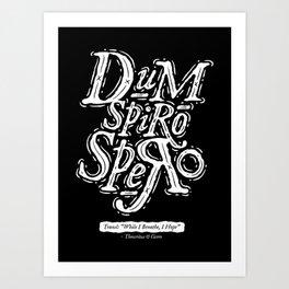 Dum Spiro Spero Art Print