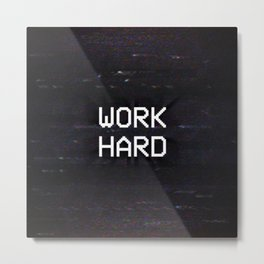 WORK HARD Metal Print