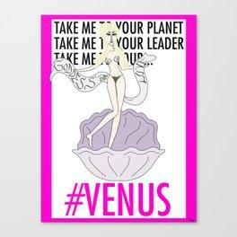 TAKE ME TO YOUR VENUS Canvas Print