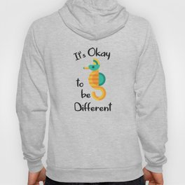 It's Okay To Be Different Be Who You Are Hoody