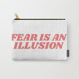 fear is an illusion Carry-All Pouch