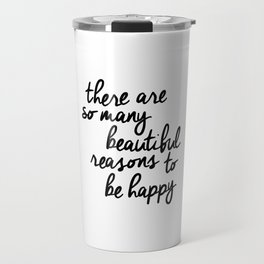 There Are So Many Beautiful Reasons to Be Happy typography poster design home decor bedroom wall art Travel Mug