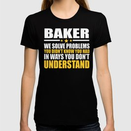 Baker Cool Gift Problem Solver Saying T-shirt