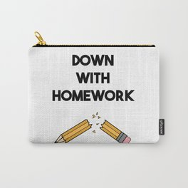 DOWN WITH HOMEWORK Carry-All Pouch