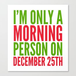 I'm Only a Morning Person on December 25th (Green & Red) Canvas Print