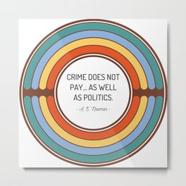 Crime does not pay as well as politics Metal Print