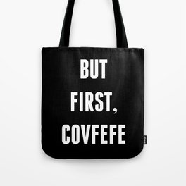 But First, Covfefe - Black Tote Bag