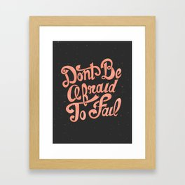 Don't Be Afraid To Fail (Black) Framed Art Print