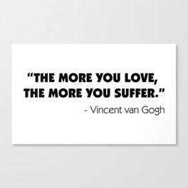 The More You Love, The More You Suffer Canvas Print