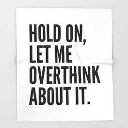 Hold On Let Me Overthink About It Throw Blanket