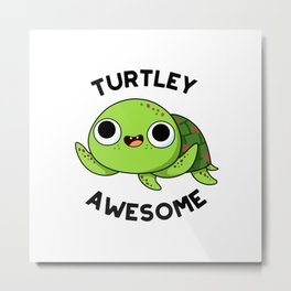 Turtley Awesome Cute Turtle Pun Metal Print