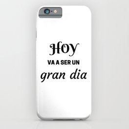 HOY VA A SER UN GRAN DIA - SPANISH iPhone Case
