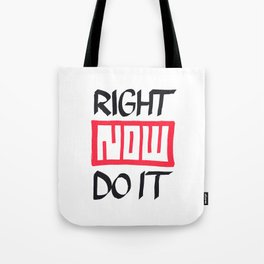 Right Now Do It Tote Bag