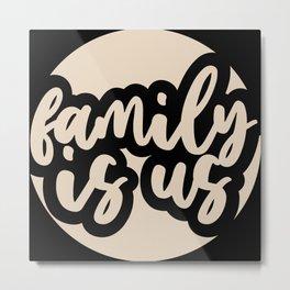 Family is Us Metal Print