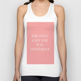 The Only Easy Day Was Yesterday Unisex Tank Top