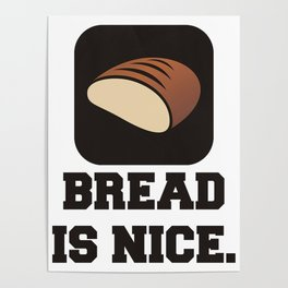 Bread is Nice Quote Poster