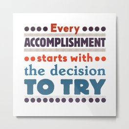 Every accomplishment Metal Print
