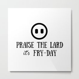 Praise the Lard its Fry Day - Funny Friday Pig Quote Metal Print