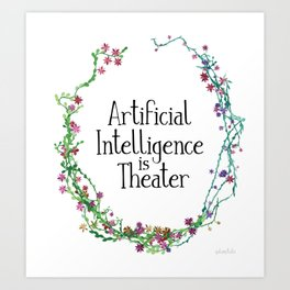 Artificial Intelligence is Theater Art Print