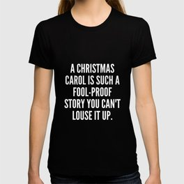 A Christmas Carol is such a fool proof story you can t louse it up T-shirt