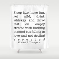 hunter s thompson Shower Curtains featuring Hunter S Thompson - Sleep Late, Have Fun, Get Wild, Drink Whiskey and Drive Fast by StricklenPress