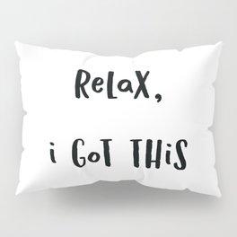 Relax I got this (Black Text on White) Pillow Sham