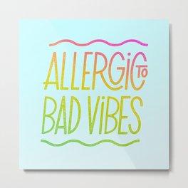 Allergic to Bad Vibes Metal Print