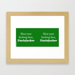 Shut Your Fucking Face Uncle Fucker -Green Framed Art Print